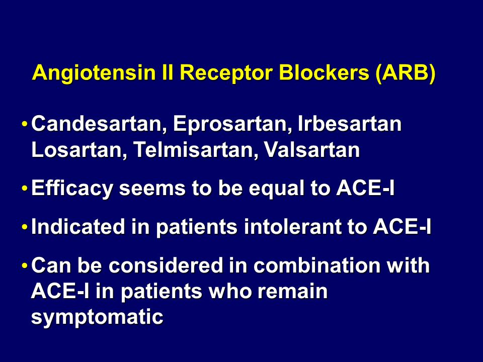 Candesartan, Eprosartan, Irbesartan Candesartan, Eprosartan, Irbesartan Losartan, Telmisartan, Valsartan Efficacy seems to be equal to ACE-I Efficacy