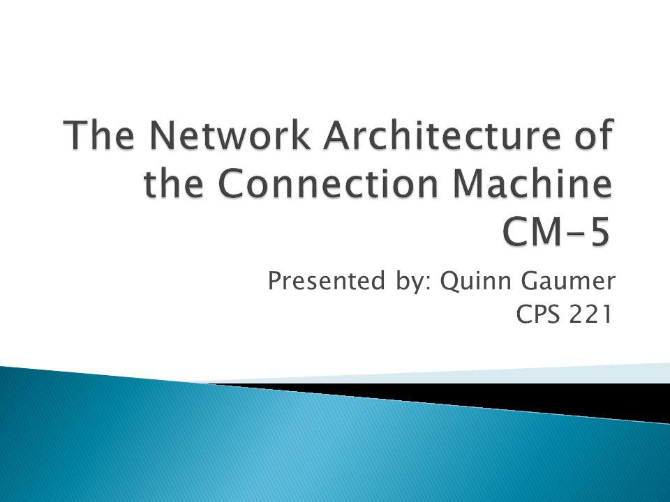 Presented by: Quinn Gaumer CPS 221