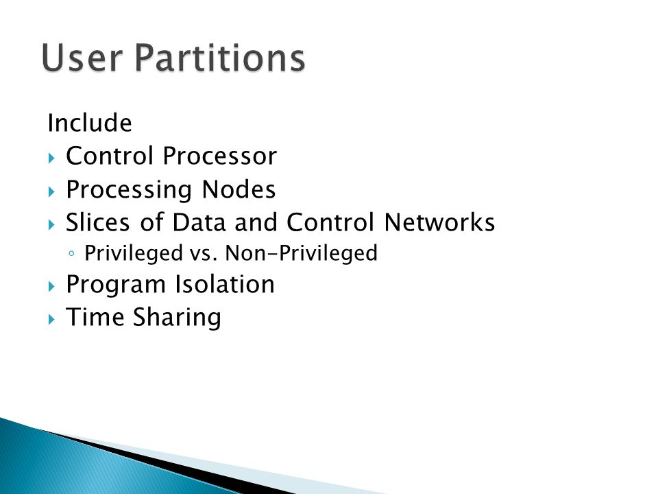 Include  Control Processor  Processing Nodes  Slices of Data and Control Networks ◦ Privileged vs.