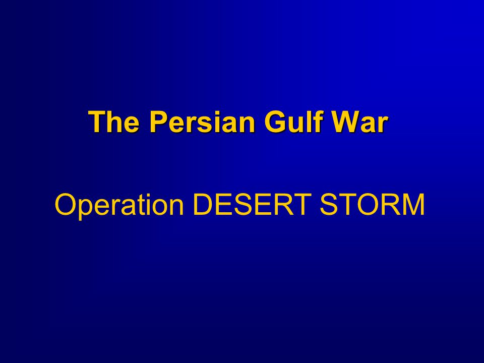 The Persian Gulf War Operation DESERT STORM