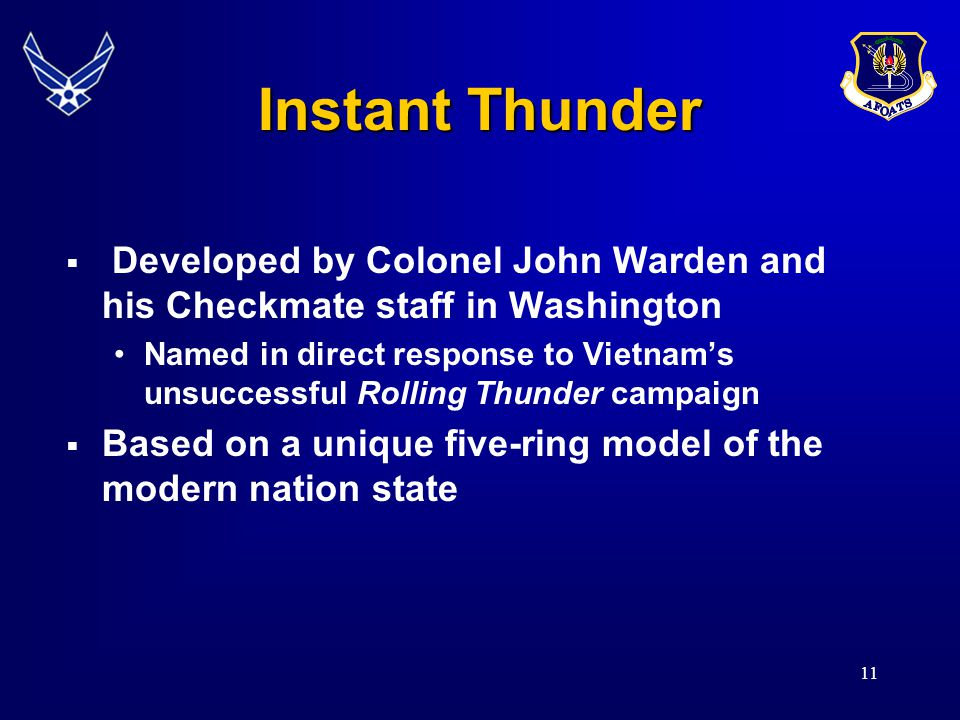 11 Instant Thunder  Developed by Colonel John Warden and his Checkmate staff in Washington Named in direct response to Vietnam's unsuccessful Rolling