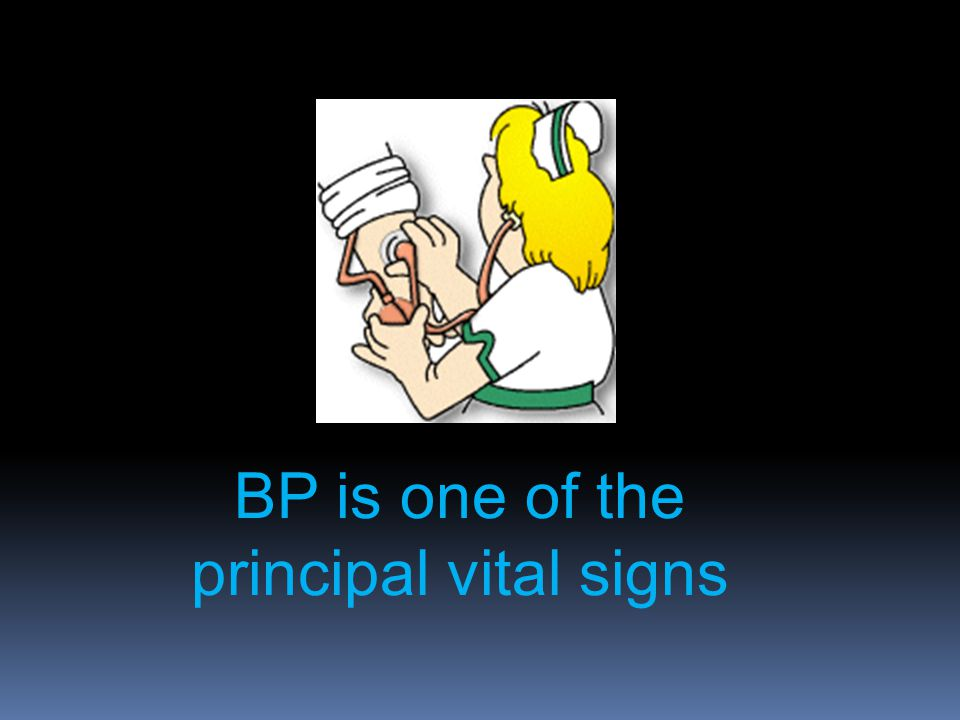 BP is one of the principal vital signs