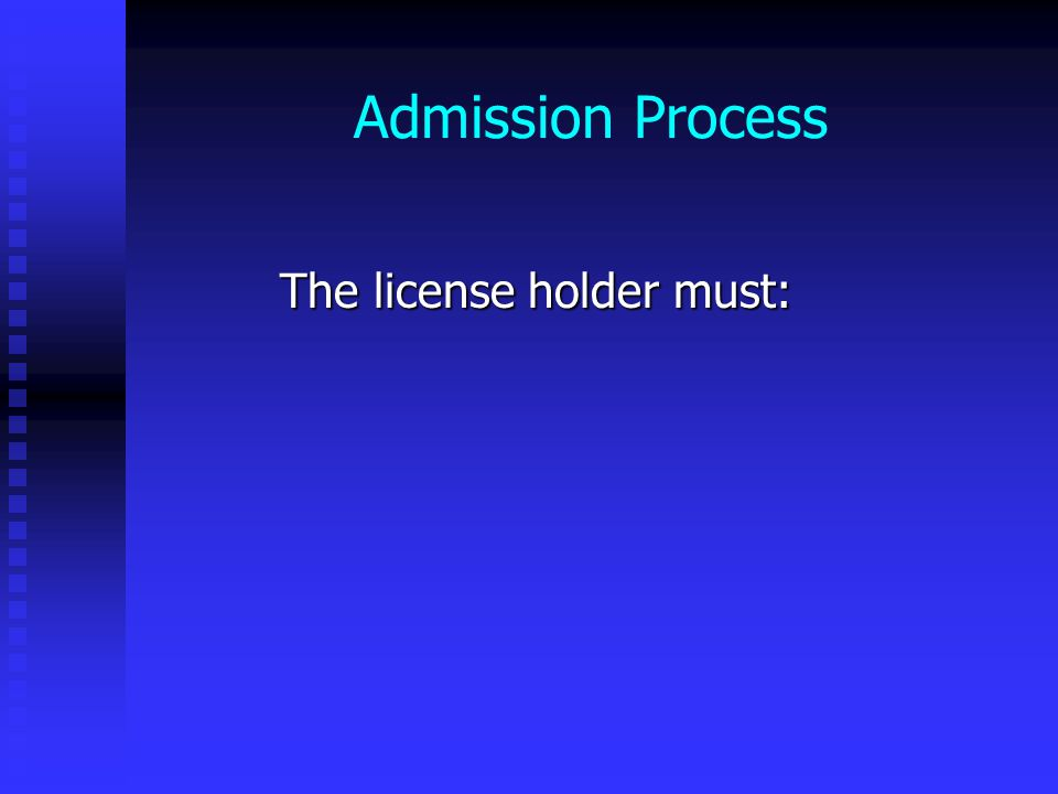 Admission Process The license holder must: