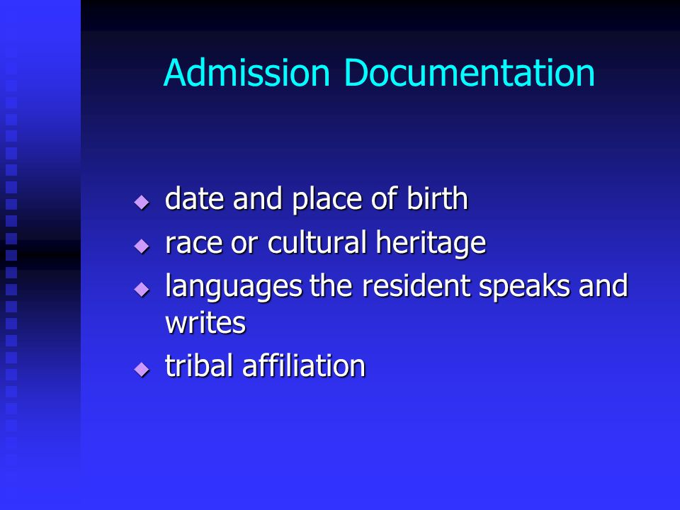Admission Documentation  date and place of birth  race or cultural heritage  languages the resident speaks and writes  tribal affiliation