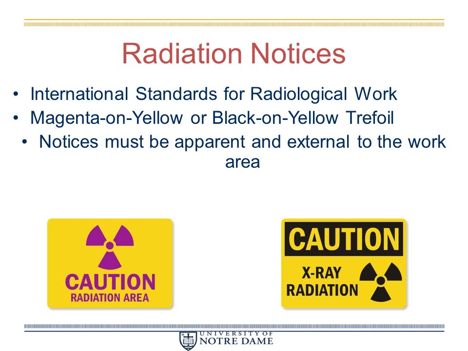 Radiation Notices International Standards for Radiological Work Magenta-on-Yellow or Black-on-Yellow Trefoil Notices must be apparent and external to the work area