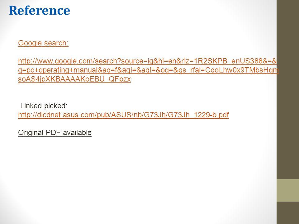 Reference Google search: http://www.google.com/search?source=ig&hl=en&rlz=1R2SKPB_enUS388&=& q=pc+operating+manual&aq=f&aqi=&aql=&oq=&gs_rfai=CqoLhw0x9TMbsHqm soAS4jpXKBAAAAKoEBU_QFpzx Linked picked: http://dlcdnet.asus.com/pub/ASUS/nb/G73Jh/G73Jh_1229-b.pdf Original PDF available