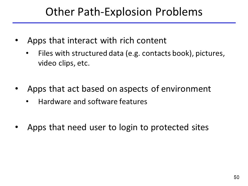 50 Other Path-Explosion Problems Apps that interact with rich content Files with structured data (e.g.