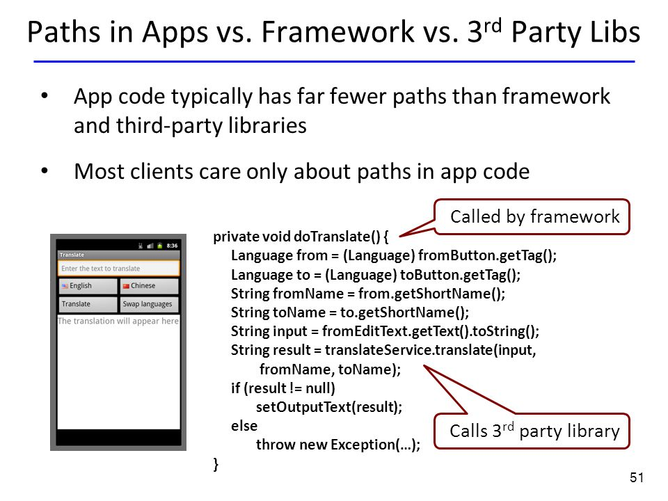 51 Paths in Apps vs. Framework vs. 3 rd Party Libs App code typically has far fewer paths than framework and third-party libraries Most clients care o