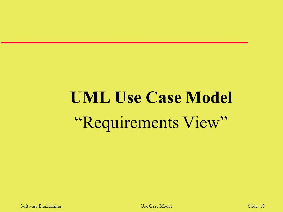 """Software Engineering Use Case Model Slide 10 UML Use Case Model """"Requirements View"""""""