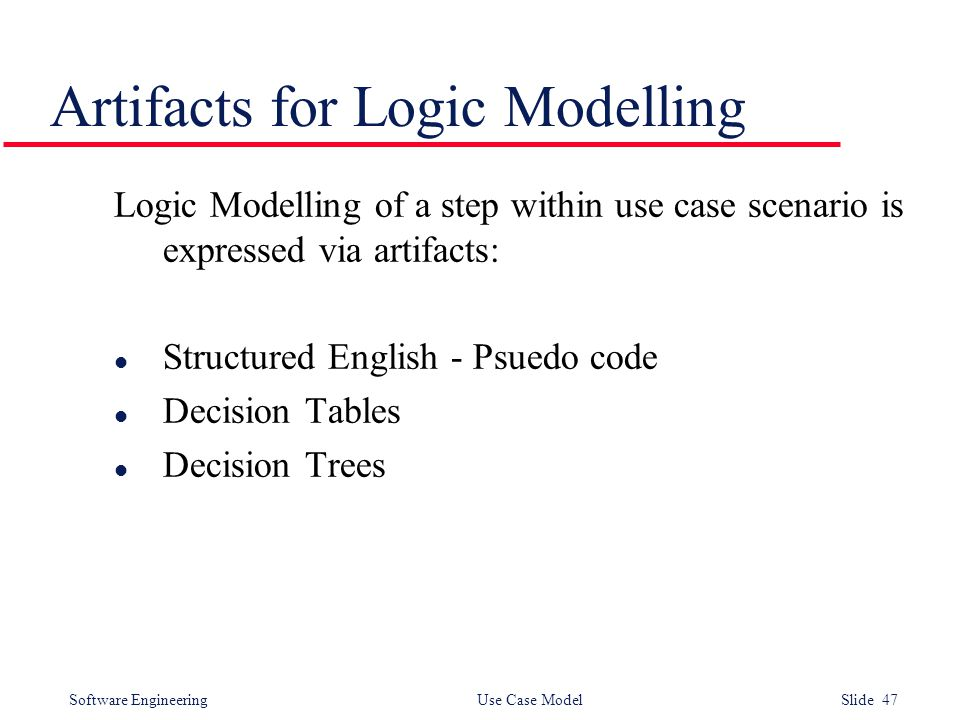 Software Engineering Use Case Model Slide 47 Artifacts for Logic Modelling Logic Modelling of a step within use case scenario is expressed via artifac