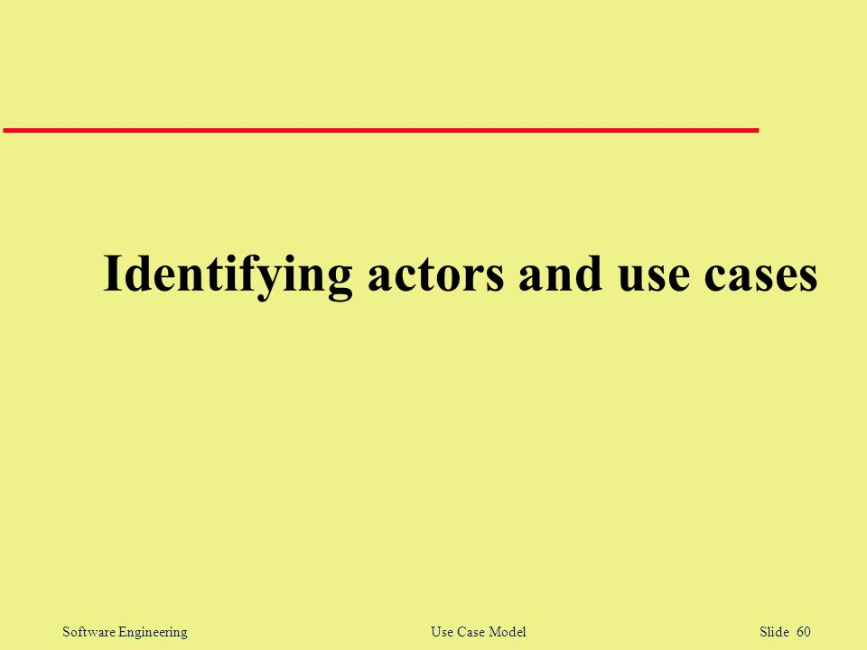 Software Engineering Use Case Model Slide 60 Identifying actors and use cases