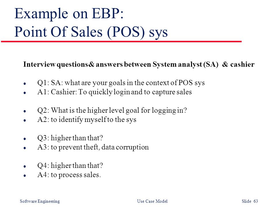 Software Engineering Use Case Model Slide 63 Example on EBP: Point Of Sales (POS) sys Interview questions& answers between System analyst (SA) & cashi