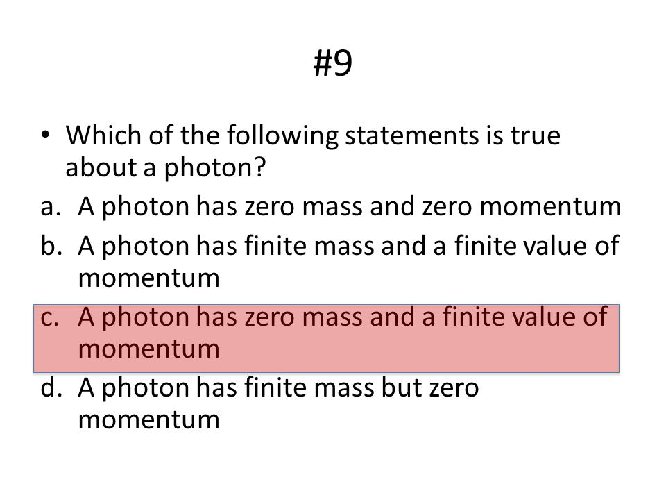 #9 Which of the following statements is true about a photon.