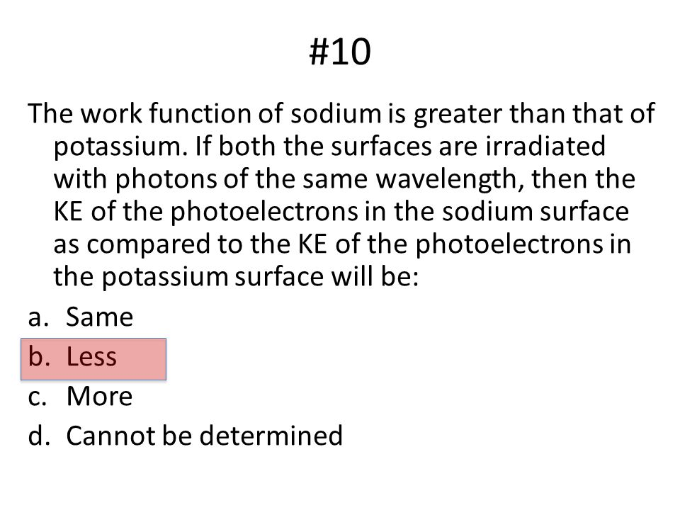 #10 The work function of sodium is greater than that of potassium.