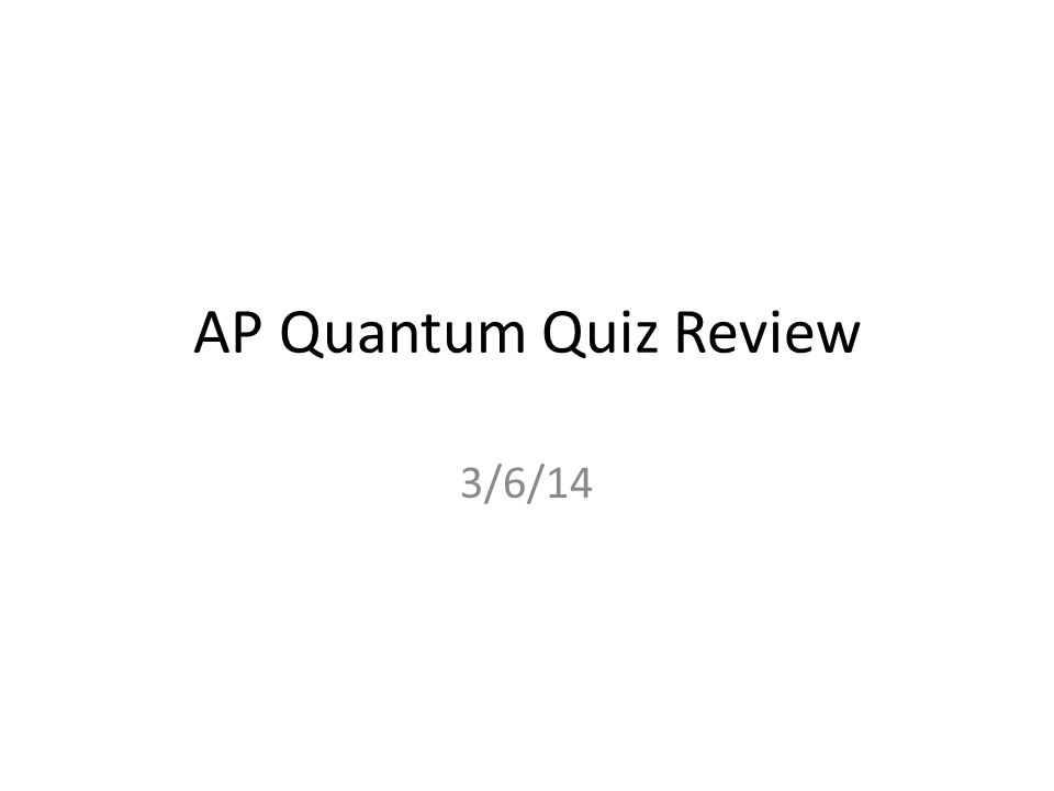 AP Quantum Quiz Review 3/6/14