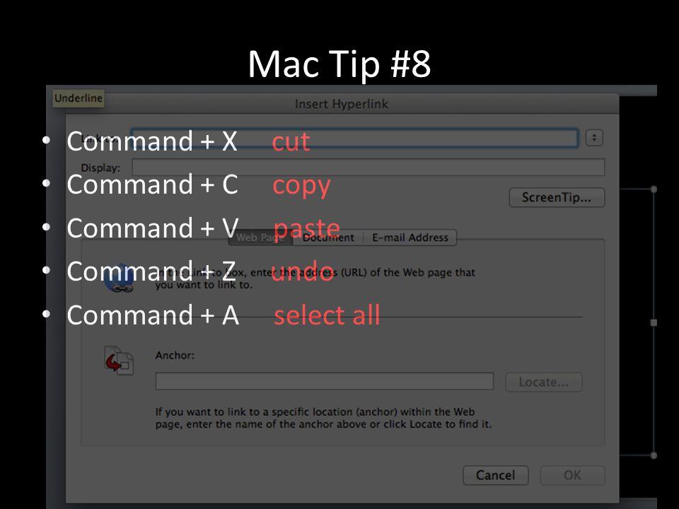 Mac Tip #8 Command + X cut Command + C copy Command + V paste Command + Z undo Command + A select all