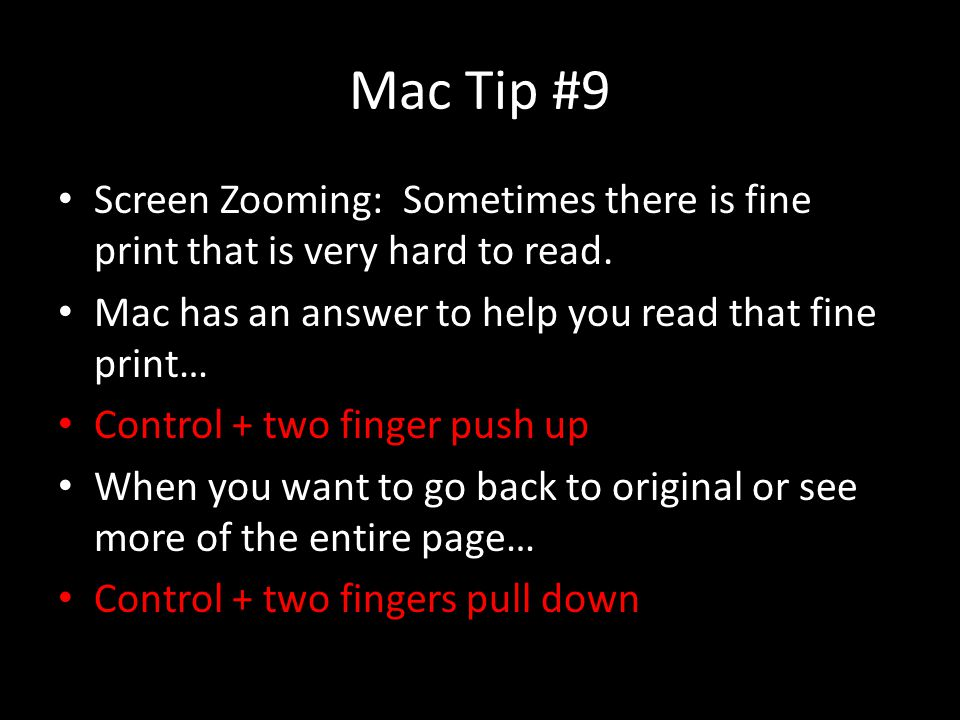 Mac Tip #9 Screen Zooming: Sometimes there is fine print that is very hard to read. Mac has an answer to help you read that fine print… Control + two