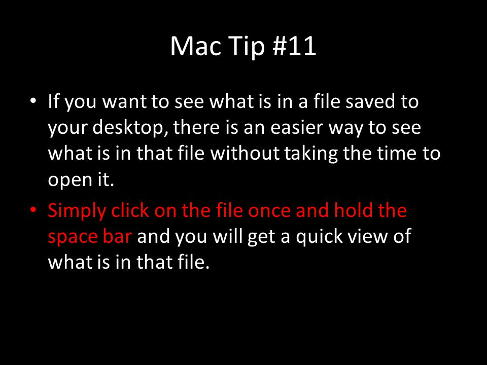 Mac Tip #11 If you want to see what is in a file saved to your desktop, there is an easier way to see what is in that file without taking the time to open it.