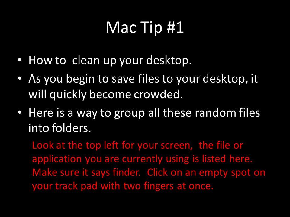 Mac Tip #1 How to clean up your desktop.