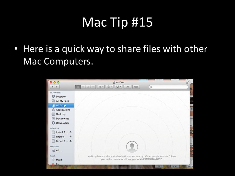 Mac Tip #15 Here is a quick way to share files with other Mac Computers.