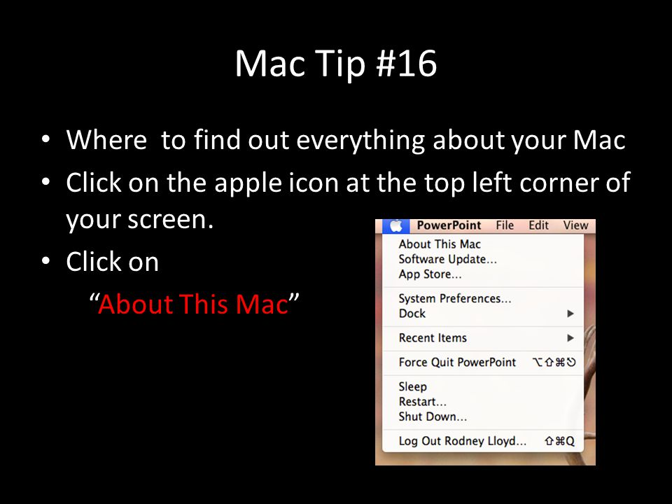 Mac Tip #16 Where to find out everything about your Mac Click on the apple icon at the top left corner of your screen.