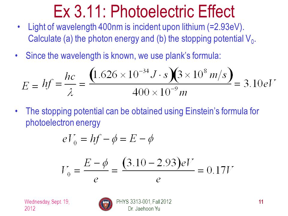 Light of wavelength 400nm is incident upon lithium (=2.93eV). Calculate (a) the photon energy and (b) the stopping potential V0.V0. Ex 3.11: Photoelec