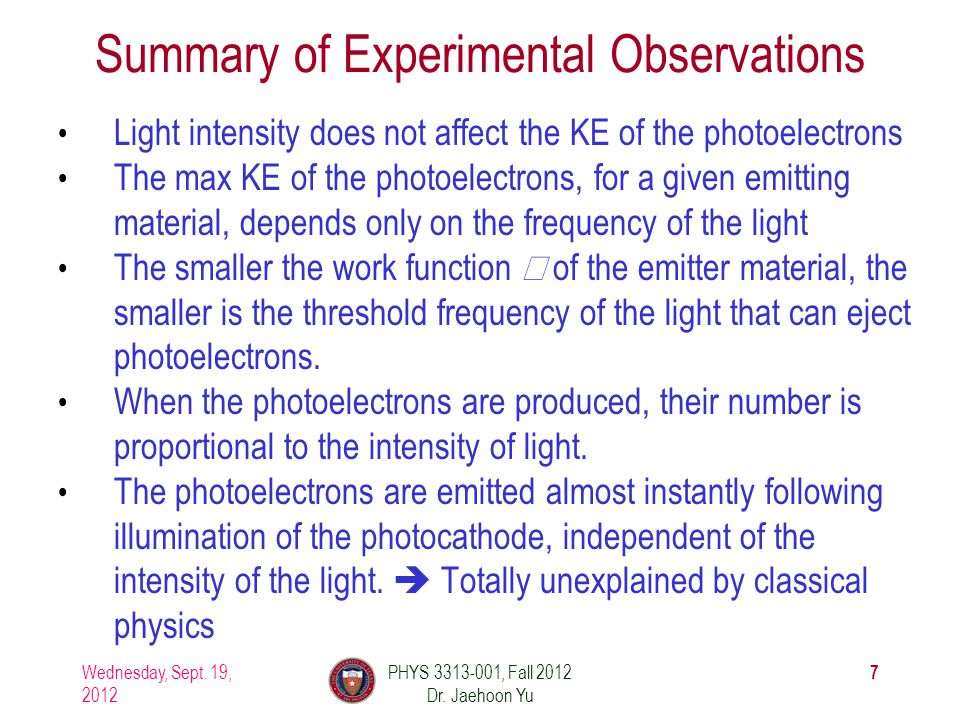 Summary of Experimental Observations Light intensity does not affect the KE of the photoelectrons The max KE of the photoelectrons, for a given emitti