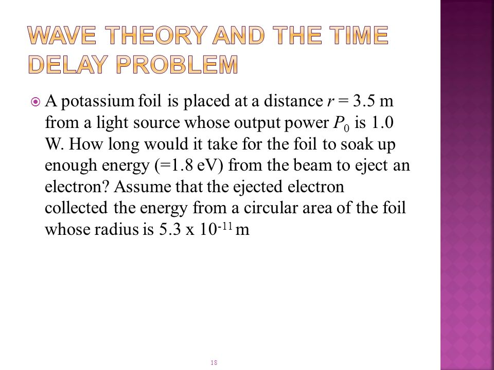 18  A potassium foil is placed at a distance r = 3.5 m from a light source whose output power P 0 is 1.0 W.