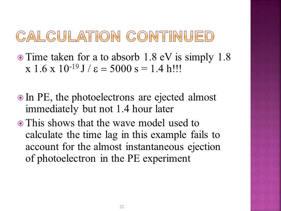 22  Time taken for a to absorb 1.8 eV is simply 1.8 x 1.6 x 10 -19 J /  5000 s = 1.4 h!!.