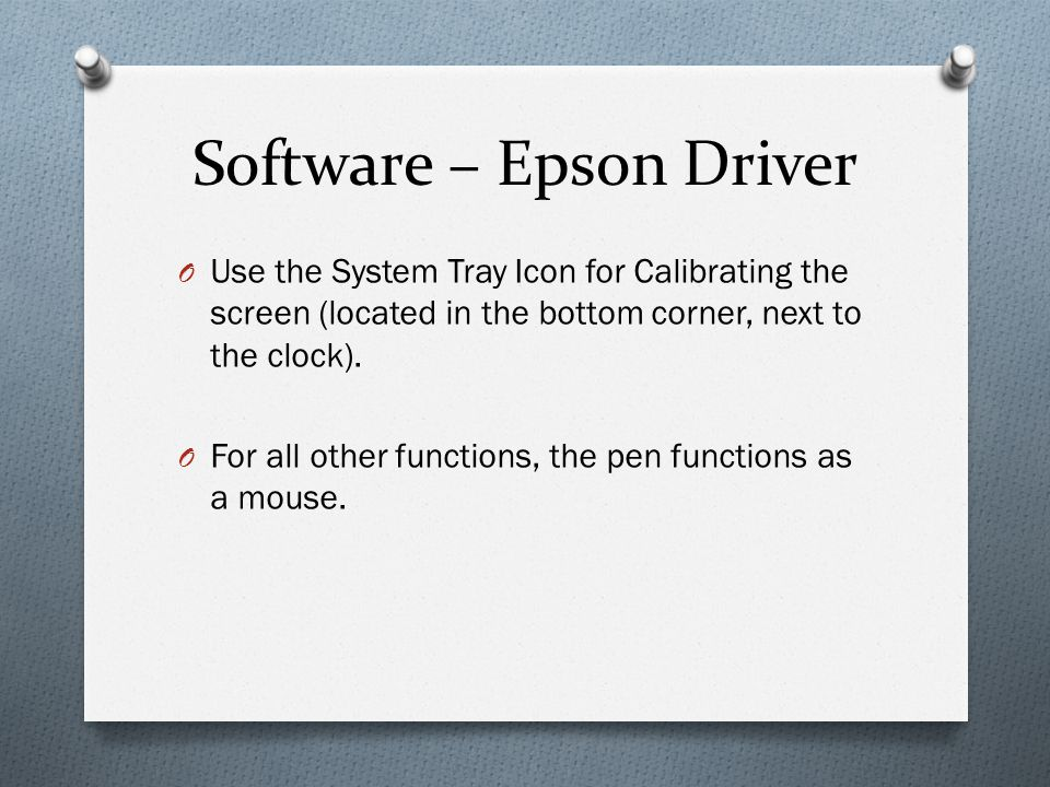 Software – Epson Driver O Use the System Tray Icon for Calibrating the screen (located in the bottom corner, next to the clock).