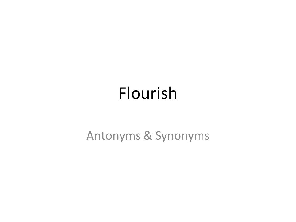Flourish Antonyms & Synonyms