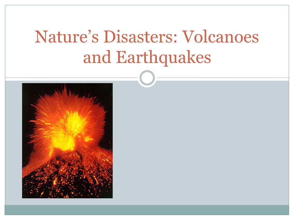 Nature's Disasters: Volcanoes and Earthquakes