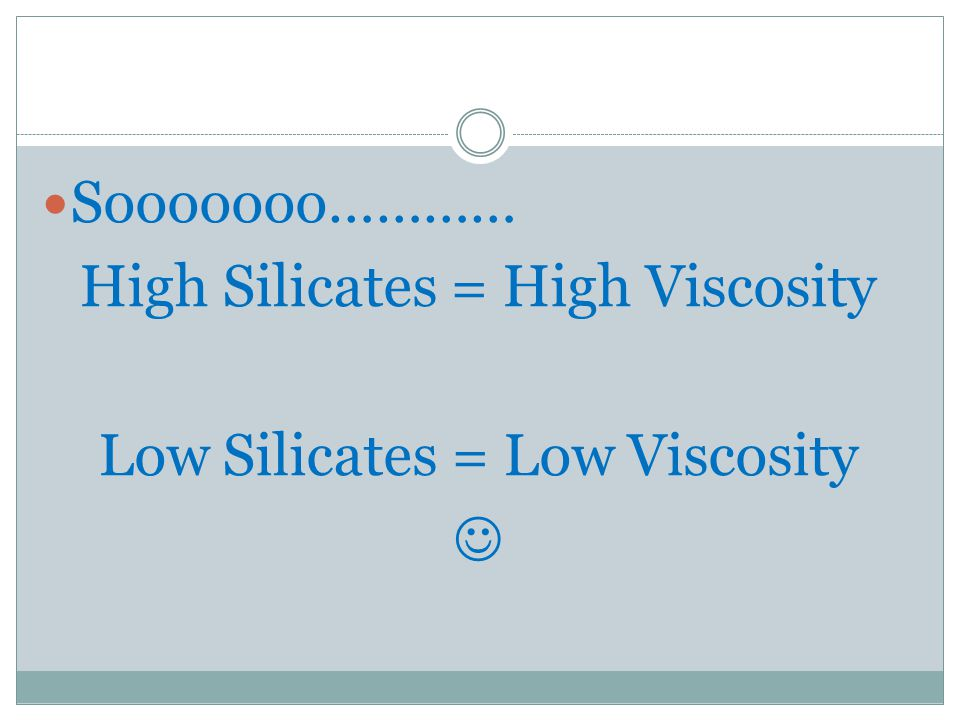 Sooooooo………… High Silicates = High Viscosity Low Silicates = Low Viscosity