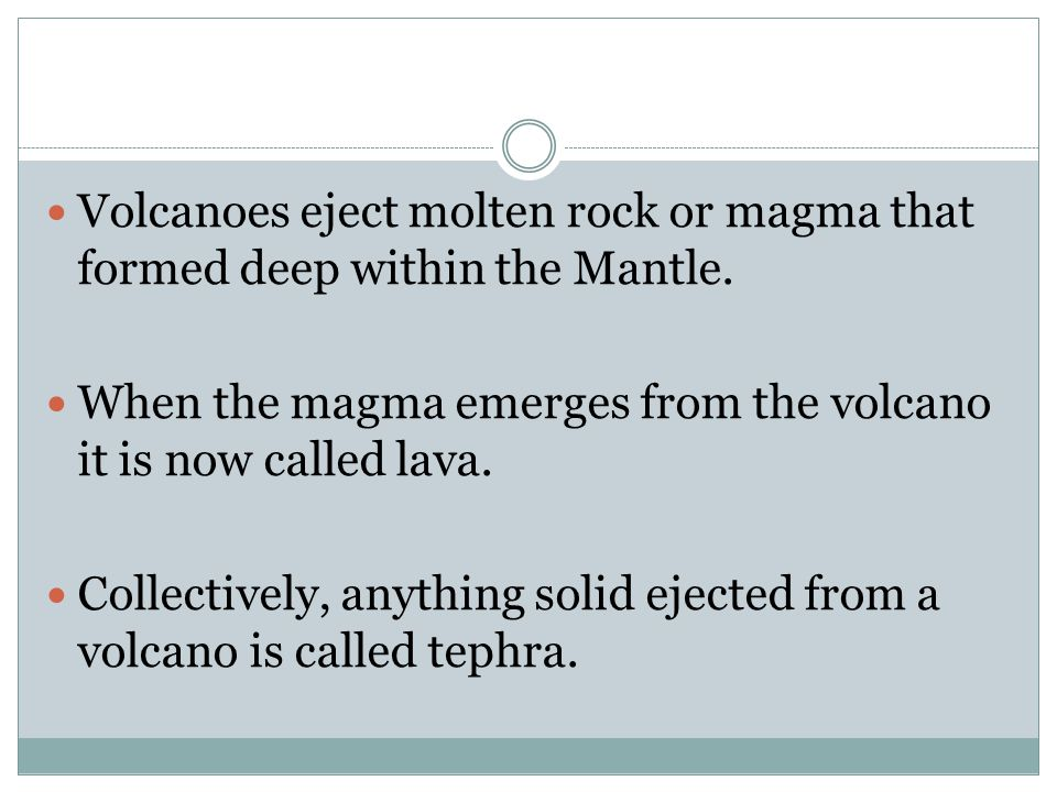 Volcanoes eject molten rock or magma that formed deep within the Mantle.