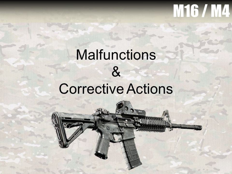 Malfunctions & Corrective Actions M16 / M4