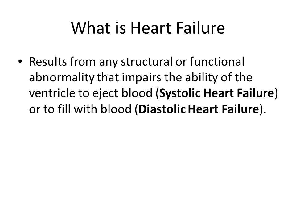 Classification of Heart Failure based on area of affection –Systolic failure- decreased.