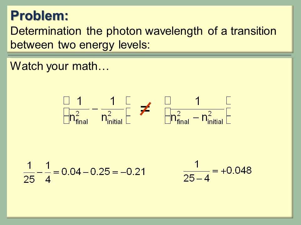 Problem: Determination the photon wavelength of a transition between two energy levels: Watch your math… =