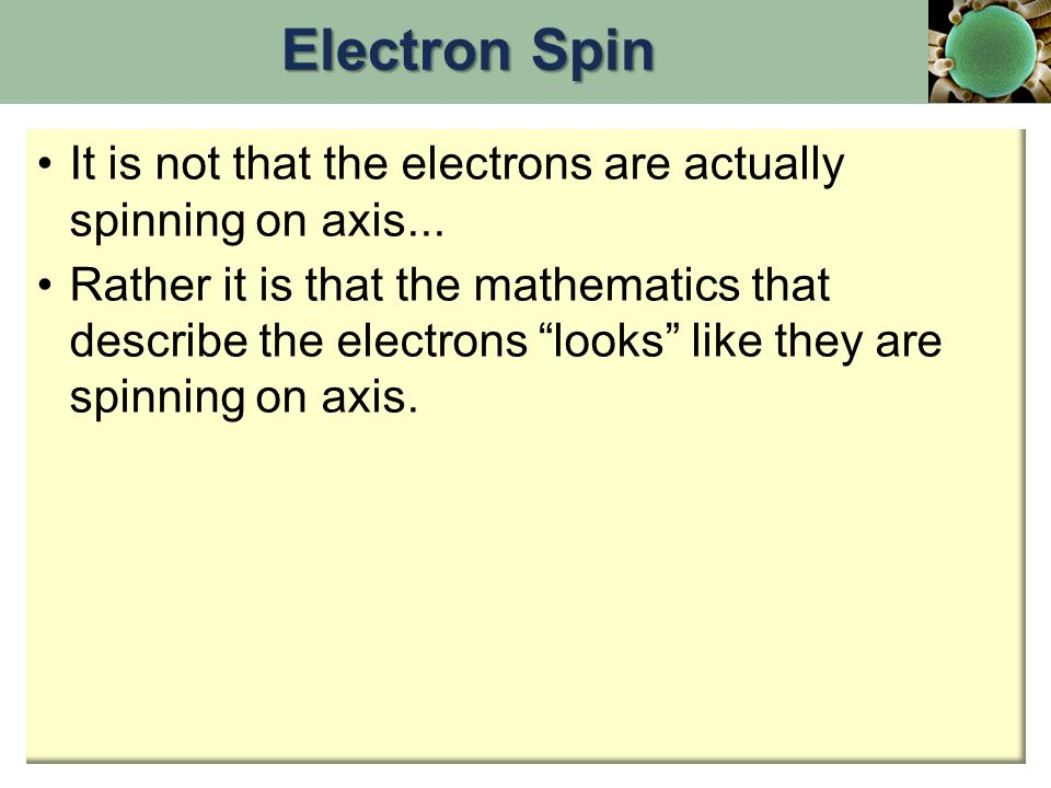 It is not that the electrons are actually spinning on axis...