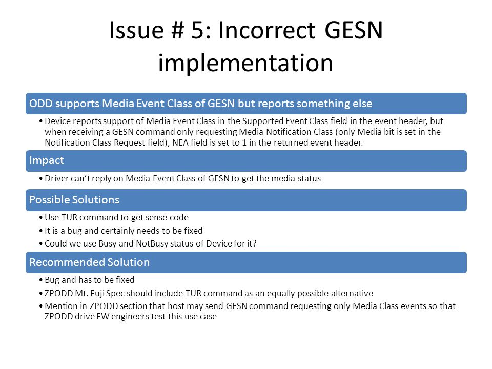 Issue # 5: Incorrect GESN implementation ODD supports Media Event Class of GESN but reports something else Device reports support of Media Event Class in the Supported Event Class field in the event header, but when receiving a GESN command only requesting Media Notification Class (only Media bit is set in the Notification Class Request field), NEA field is set to 1 in the returned event header.