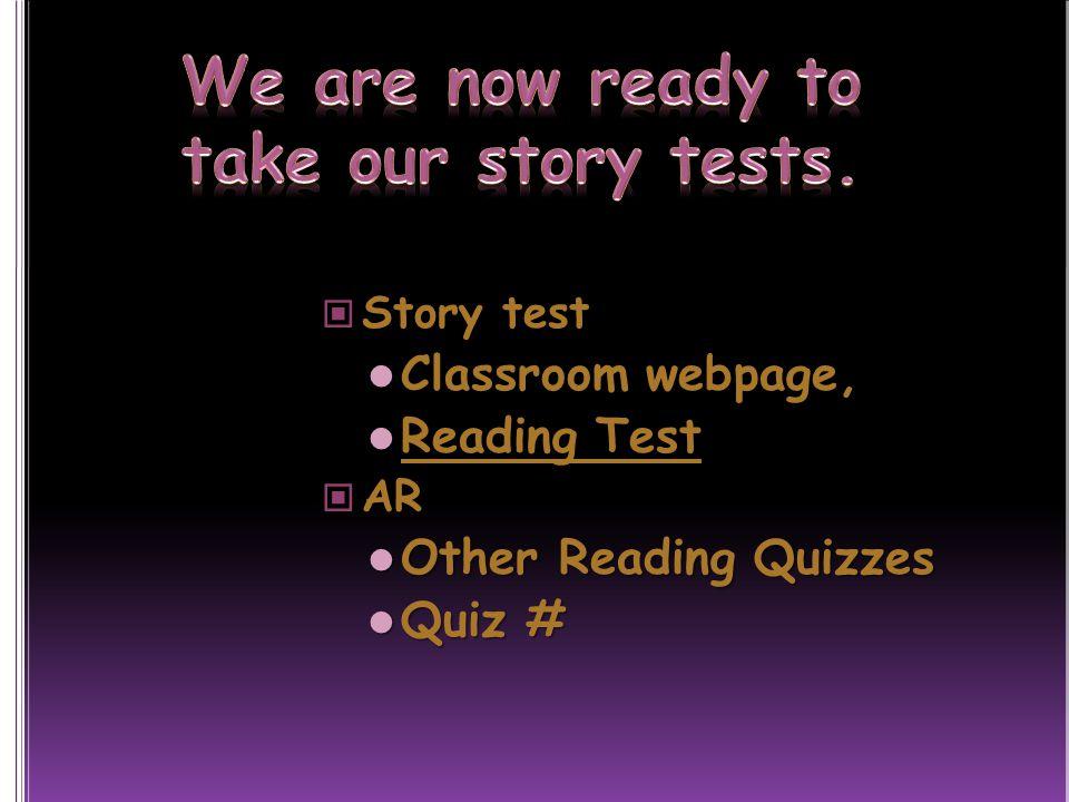 Story test Story test Classroom webpage, Classroom webpage, Reading Test Reading Test AR AR Other Reading Quizzes Other Reading Quizzes Quiz # Quiz #