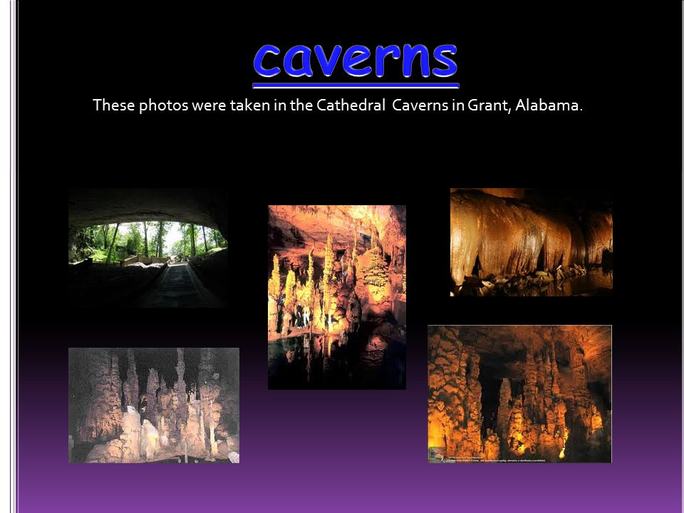These photos were taken in the Cathedral Caverns in Grant, Alabama.