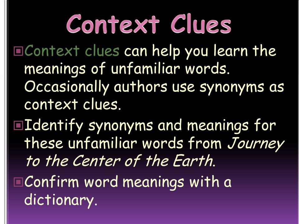 Context clues can help you learn the meanings of unfamiliar words.