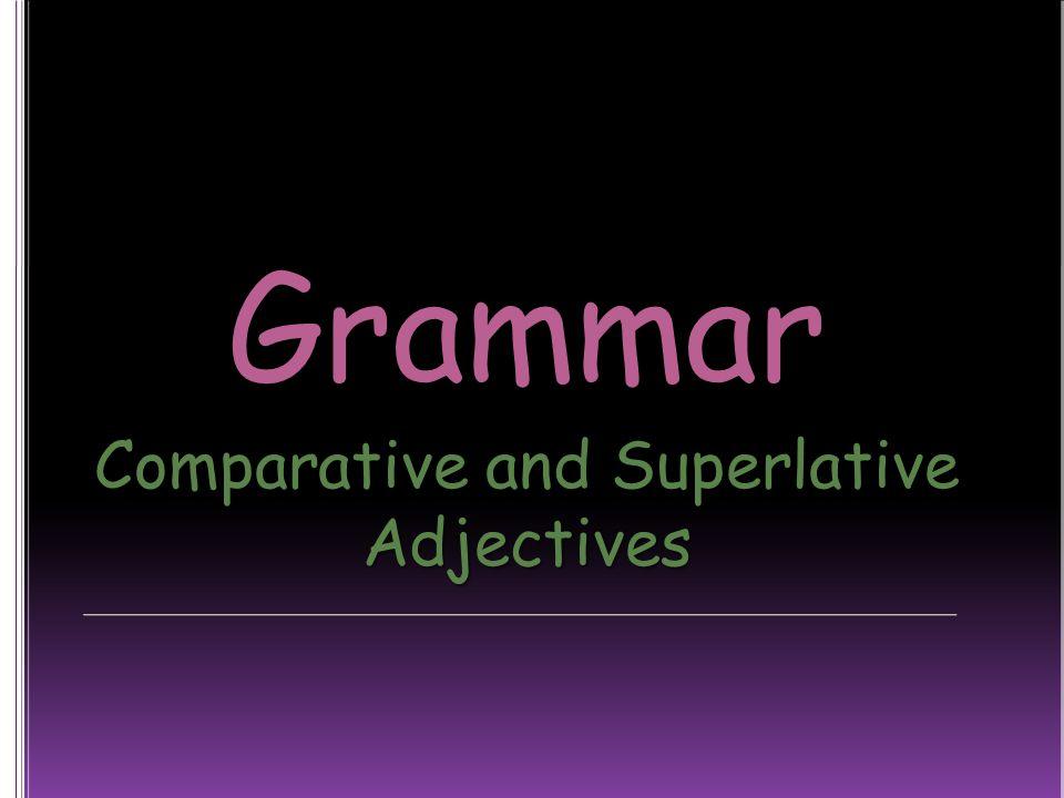Grammar Comparative and Superlative Adjectives