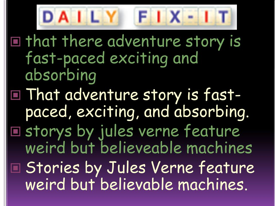 that there adventure story is fast-paced exciting and absorbing That adventure story is fast- paced, exciting, and absorbing.
