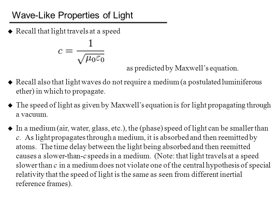 Wave-Like Properties of Light  Recall that light travels at a speed as predicted by Maxwell's equation.