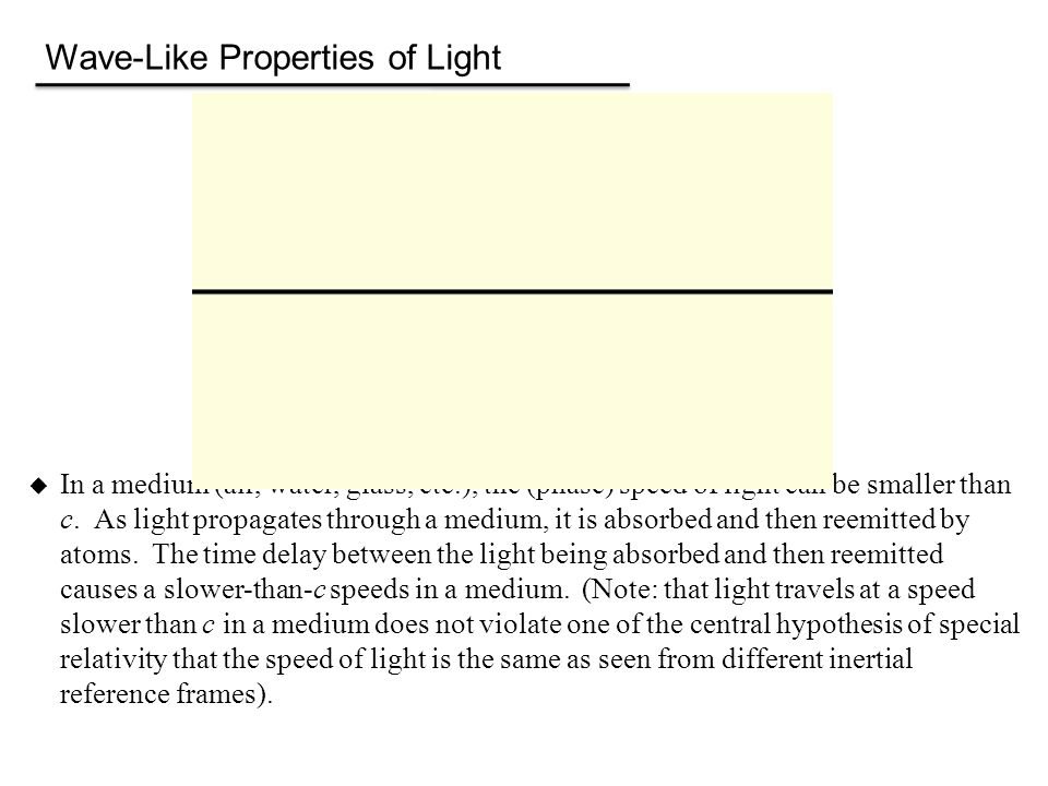 Wave-Like Properties of Light  Recall that light travels at a speed as predicted by Maxwell's equation.