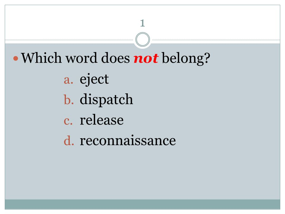 1 Which word does not belong? a. eject b. dispatch c. release d. reconnaissance