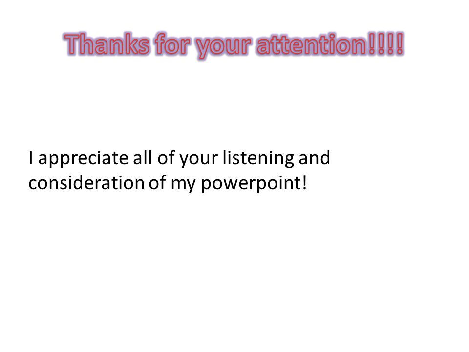I appreciate all of your listening and consideration of my powerpoint!