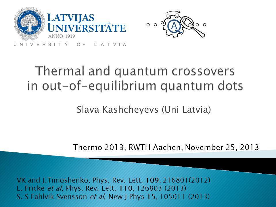 Slava Kashcheyevs (Uni Latvia) Thermo 2013, RWTH Aachen, November 25, 2013 VK and J.Timoshenko, Phys.