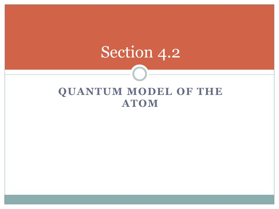 QUANTUM MODEL OF THE ATOM Section 4.2